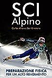 SCI ALPINO:  PREPARAZIONE FISICA PER  UN ALTO RENDIMENTO (Italian Edition)