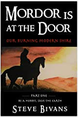 Mordor is at the Door: Our Burning Modern Shire (Be a Hobbit, Save the Earth: the Guide to Sustainable Shire Living Book 1) Kindle Edition