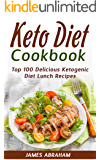 Keto Diet Cookbook: Top 100 Delicious Ketogenic Diet Lunch Recipes