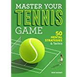 Master Your Tennis Game: 50 Mental Strategies and Tactics