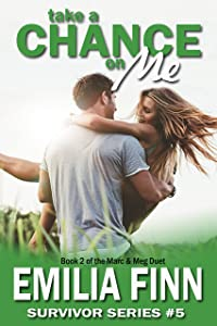 Take A Chance On Me: Book 2 of the Marc and Meg Duet (Survivor Series 5)