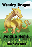 Wondry Dragon Finds a Home (The Adventures of Wondry Dragon Book 1)