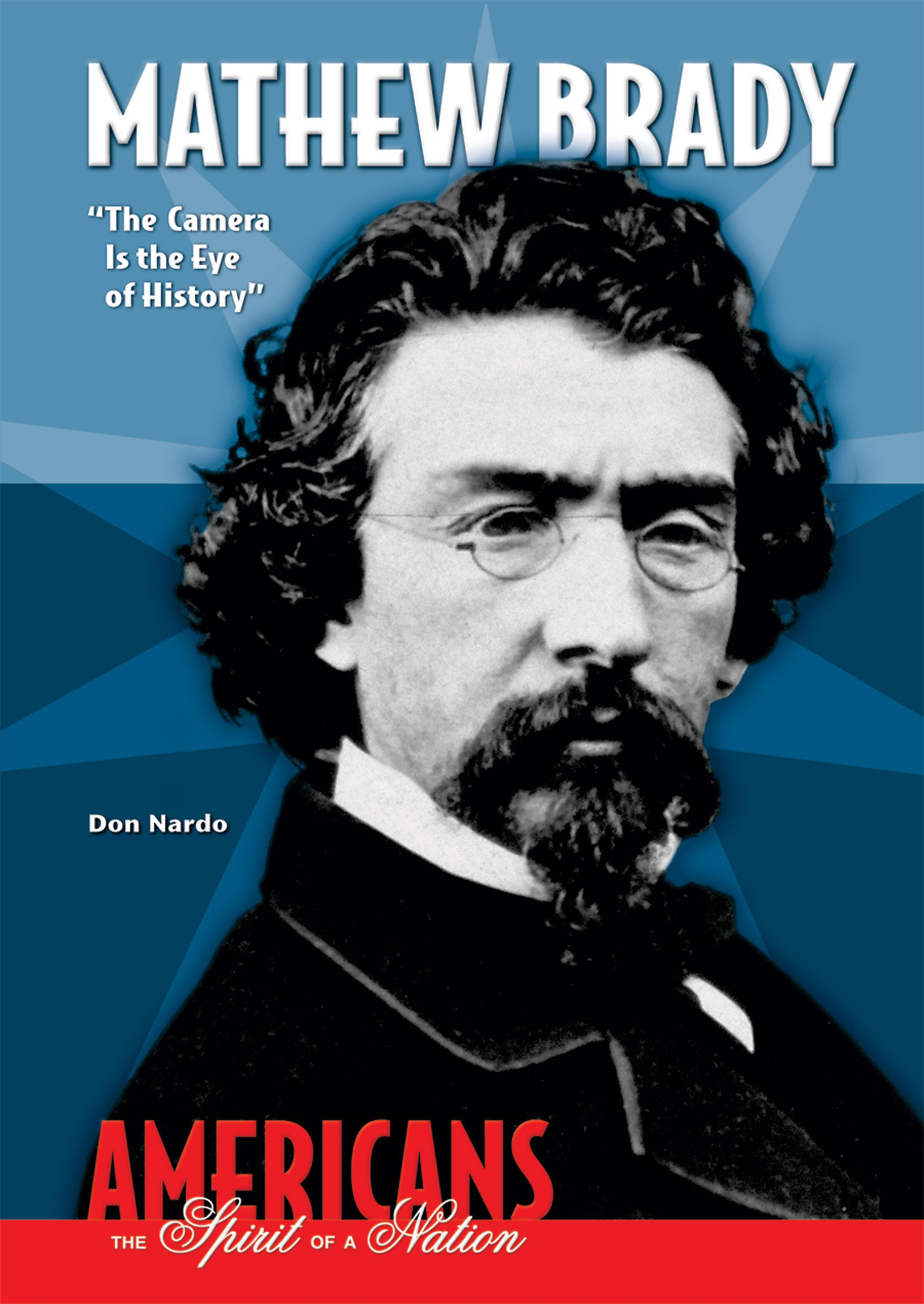 Mathew Brady: The Camera Is the Eye of History (Americans the Spirit of a Nation) PDF