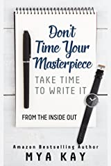 Don't Time Your Masterpiece: Take Time to Write It Kindle Edition