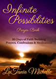 Infinite Possibilities Prayer Book: 30 Days of Faith Building Prayers, Confessions and Meditations