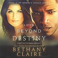 Love Beyond Destiny: A Scottish, Time Travel Romance: Morna's Legacy Series, Book 11