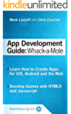 App Development Guide: Wack-A Mole: Learn App Develop By Creating Apps for iOS, Android and the Web (App Development Guides Book 1) (English Edition)