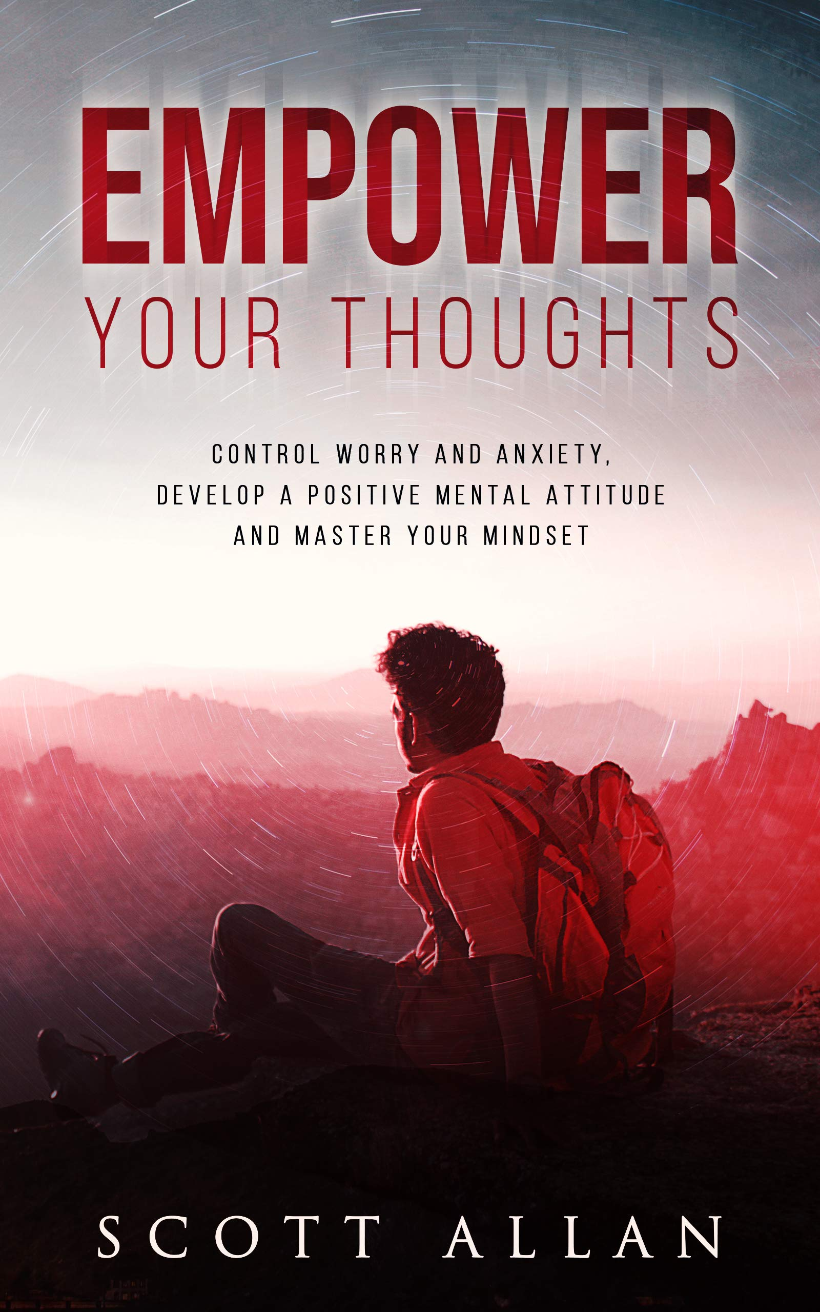 Empower Your Thoughts  Control Worry And Anxiety Develop A Positive Mental Attitude And Master Your Mindset  The Empowered Guru Series Book 2   English Edition