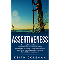 Assertiveness Training: The complete workbook for women to learn outstanding assertiveness strategies. Change your behavior, stand up for yourself, and ... will 10x your confidence (English Edition)