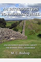 An Introduction to Hadrian's Wall: One Hundred Questions About the Roman Wall Answered (Per Lineam Valli Book 1) Kindle Edition