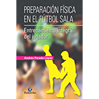 Preparación física en el fútbol sala: Entrenamiento integral del jugador (Deportes nº 9999) (Spanish Edition)