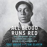 All Blood Runs Red: The Legendary Life of Eugene Bullard - Boxer, Pilot, Soldier, Spy
