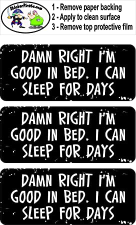 Damn Right I/'m Good In Bed I Can Sleep For Days R BS098 3