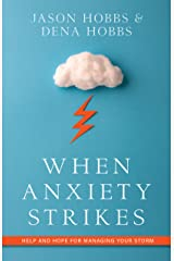 When Anxiety Strikes: Help and Hope for Managing Your Storm Kindle Edition