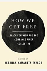 How We Get Free: Black Feminism and the Combahee River Collective Kindle Edition