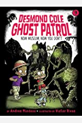 Now Museum, Now You Don't (Desmond Cole Ghost Patrol Book 9) Kindle Edition