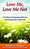 Love Me, Love Me Not: Five Steps to Conquering Self Love and Creating Your Dream Life!