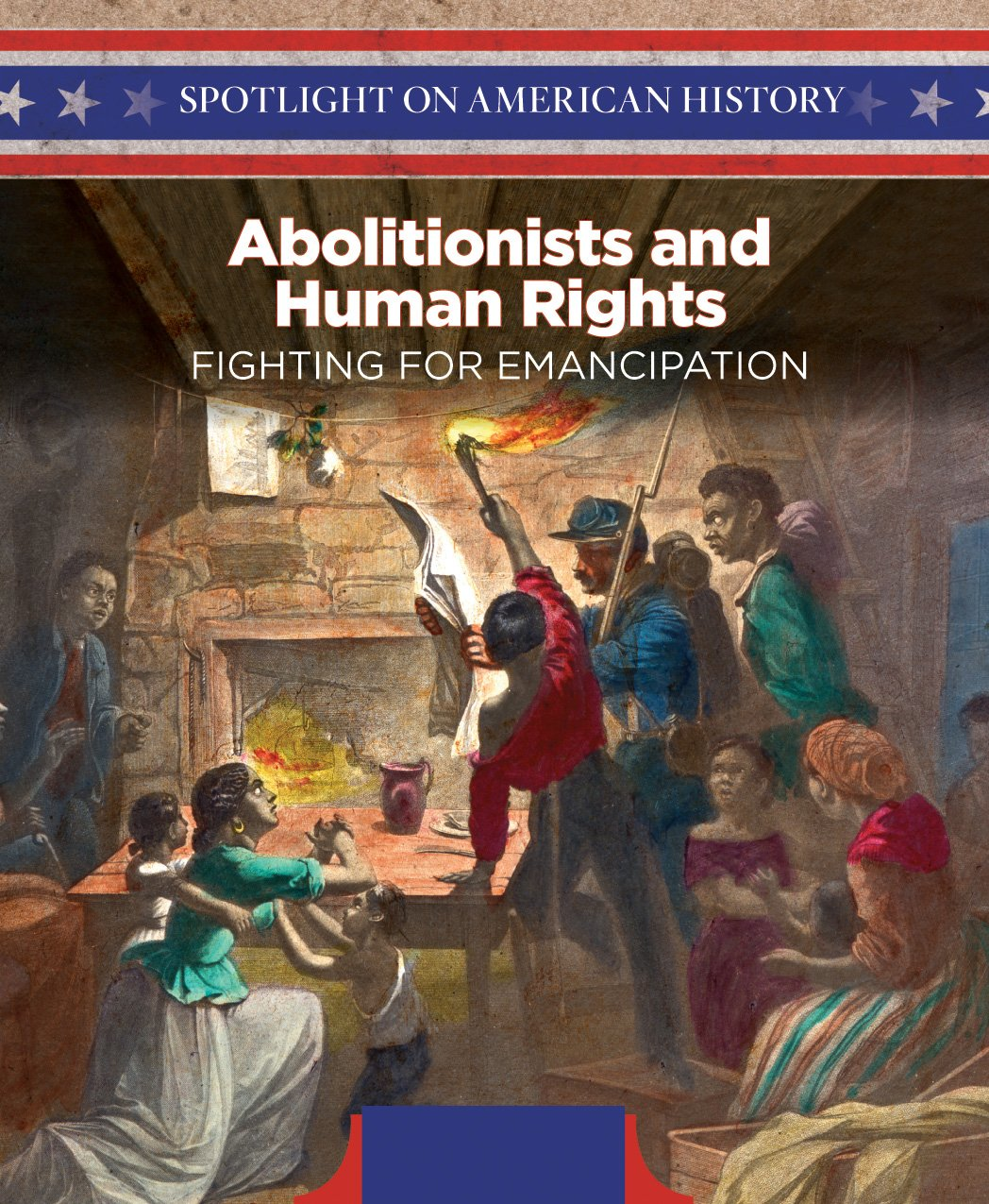 Abolitionists and Human Rights: Fighting for Emancipation (Spotlight on American History)