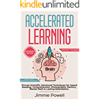 Accelerated Learning: Proven Scientific Advanced Techniques for Speed Reading, Comprehension, Photographic Memory, Mental Math & Lasting Retention. Watch ... Skyrocket! (Expanded) (Memory Training)