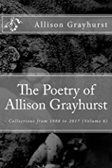 The Poetry of Allison Grayhurst - Collections from 1988 to 2017 (Volume 6) Kindle Edition