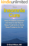 The Insomnia Cure: Sleep Problems Explained and How to Use Natural Sleep Treatments to Solve Sleep Problems for Life (How to cure sleep problems and insomnia)