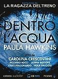 Dentro l'acqua letto da Carolina Crescentini, Riccardo Bocci, Liliana Bottone, Giusy Frallonardo, Viola Graziosi. Audiolibro. CD Audio formato MP3