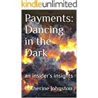 Payments: Dancing in the Dark: an insider's insights