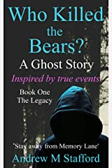 Who Killed the Bears? A Ghost Story - Inspired by True Events.: (Book One) The Legacy Kindle Edition