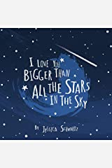 I Love You Bigger Than All The Stars In The Sky Kindle Edition