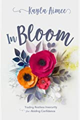 In Bloom: Trading Restless Insecurity for Abiding Confidence Paperback