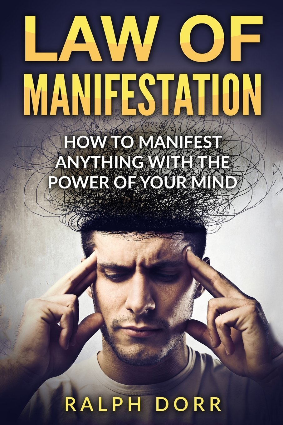 Law Of Manifestation: How To Manifest Anything With The Power Of Your Mind (Manifest Money, Manifest Love, Law Of Attraction, Positive Thinking) pdf