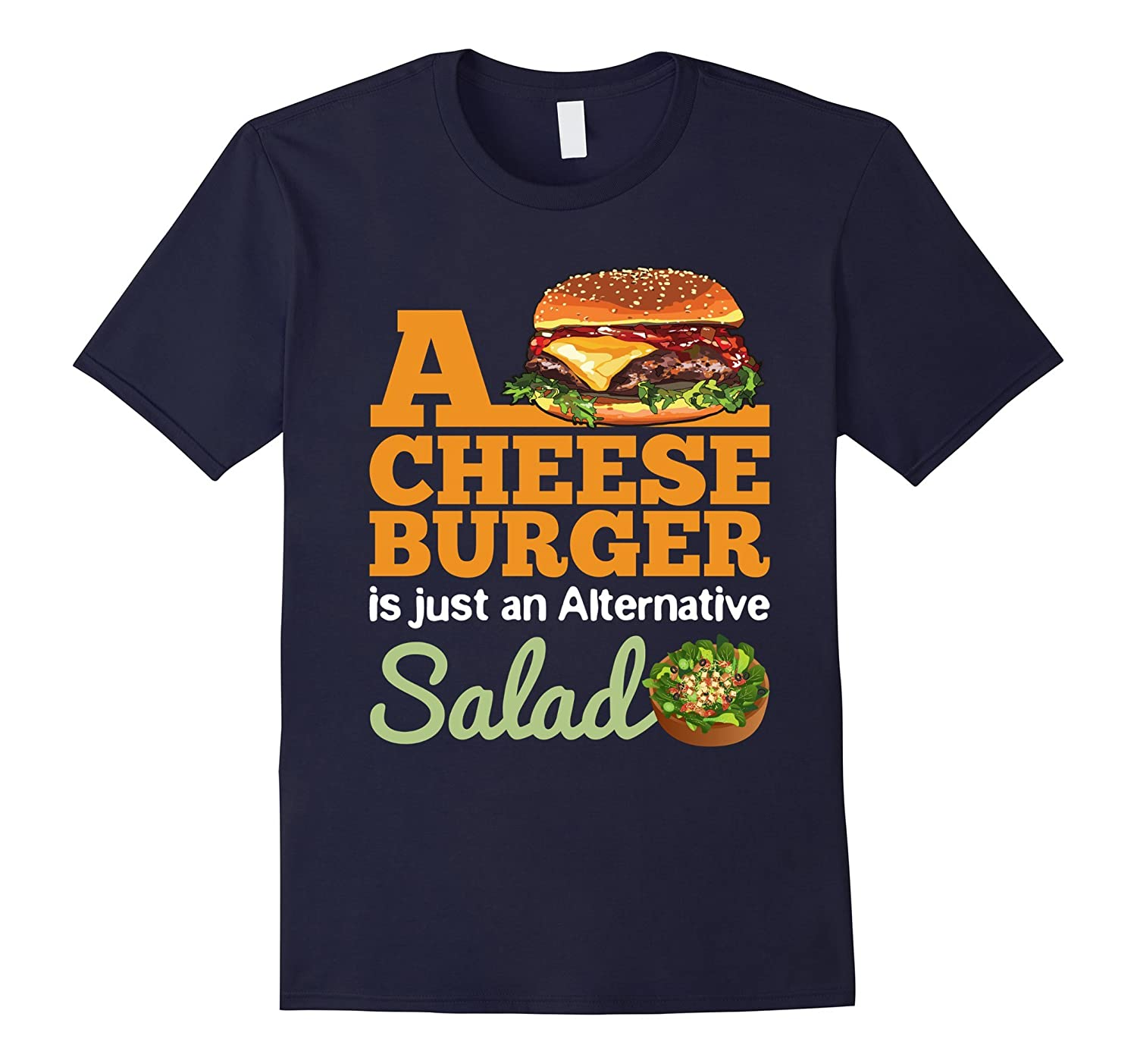 A Cheeseburger is Just an Alternative Salad T-Shirt-TH