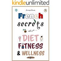 French Secrets about Diet, Fitness & Wellness (Like The French Book 1)