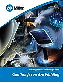 Gas Tungsten Arc Welding: Welding Process Training Series