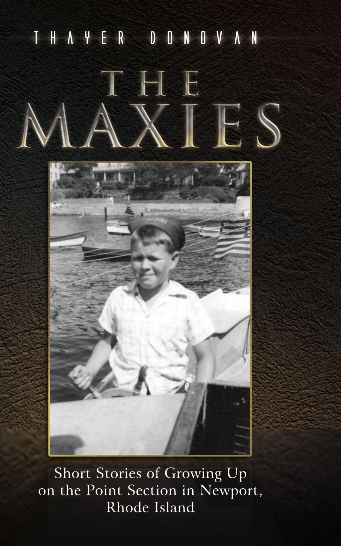 The Maxies: Other Short Stories of Growing Up on the Point Section on Newport, Rhode Island