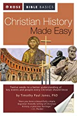 Christian History Made Easy: A Quick and Colorful Guide to Understanding the Key Events and People that Every Christian Should Know (Rose Bible Basics) Kindle Edition