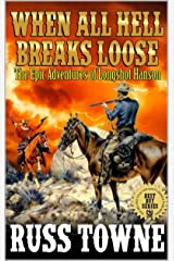 When All Hell Breaks Loose: The Epic Western Adventures of Longshot Hanson Kindle Edition