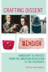 Crafting Dissent: Handicraft as Protest from the American Revolution to the Pussyhats (American Association for State and Local History) Kindle Edition