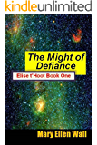 The Might of Defiance: Elise t'Hoot Book One