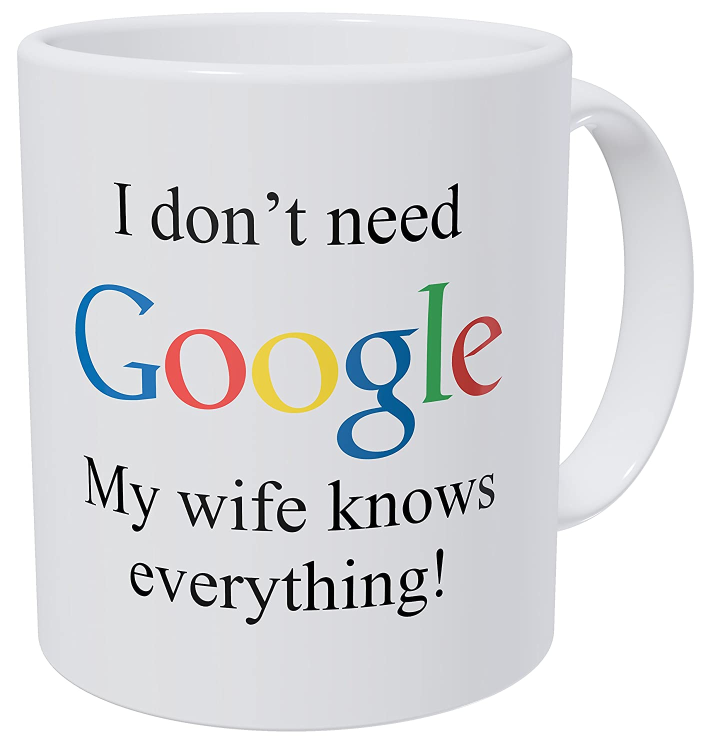 Wampumtuk I Don't Need Google, My Wife Knows Everything 11 Ounces Funny Coffee Mug