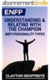 ENFP: Understanding & Relating with the Champion (MBTI Personality Types) (English Edition)