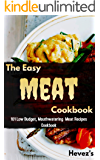 The Easy Meat Cookbook: 101 Low Budget, Mouthwatering Meat Recipes Cookbook