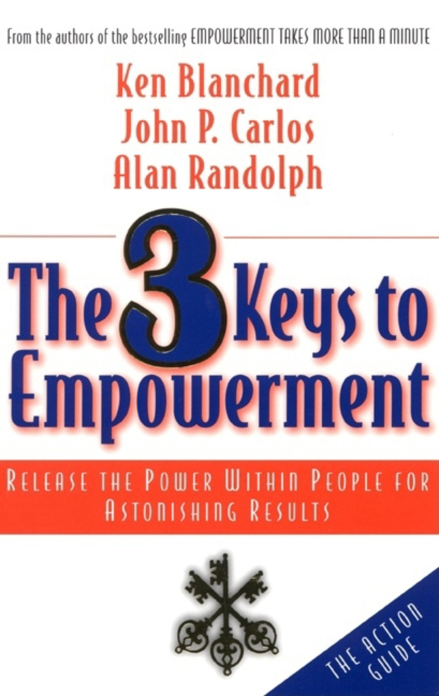 The 3 keys to empowerment release the power within people for the 3 keys to empowerment release the power within people for astonishing results ken blanchard john p carlos alan randolph 9781576751602 amazon fandeluxe Images
