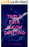 Triple Futa Hucow Shafting