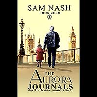 The Aurora Journals Book Zero: The prequel to the Aurora Conspiracies Series
