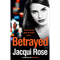 BETRAYED: The addictive crime thriller from the best selling author that will have you gripped in 2018