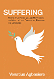 Suffering: Finding True Peace, Joy and Happiness in the Midst of Life's Challenges, Problems and Difficulties