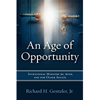 An Age of Opportunity: Intentional Ministry by, with, and for Older Adults