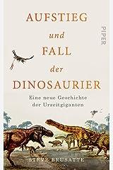 Aufstieg und Fall der Dinosaurier: Eine neue Geschichte der Urzeitgiganten (German Edition) Kindle Edition