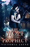 The Wolf of the Prophecy: A Vampire, Witch and Wolf Shifter Paranormal Romance (The Prophecy Trilogy Book 2)